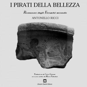 Etruschi - Il libro di Antonello Ricci I pirati della bellezza